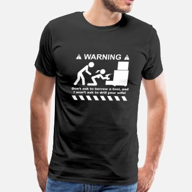 Funny Mechanic Drill Your Wife - Men's Premium T-Shirt