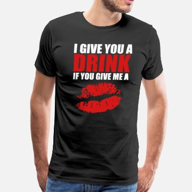 Kiss Me I Give you a Drink Kiss - Men's Premium T-Shirt