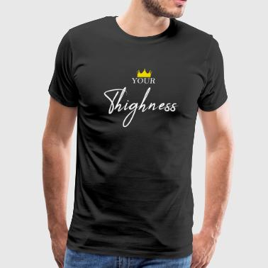 Your Thighness T-Shirt, Women's Body Positive - Men's Premium T-Shirt