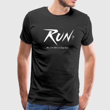 To Run No I am not a big fan - Men's Premium T-Shirt