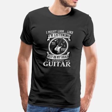 Playing Guitar (Gift)Look like I'm listening playing my guitar - Men's Premium T-Shirt