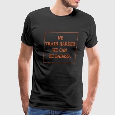 We train harder we can be - Men's Premium T-Shirt