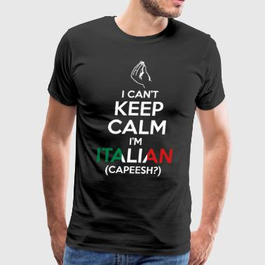I Can't Keep Calm I'm Italian (Capeesh?) - Men's Premium T-Shirt
