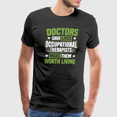Funny Occupational Therapy Occupational Therapy Occupational Therapist Gift - Men's Premium T-Shirt