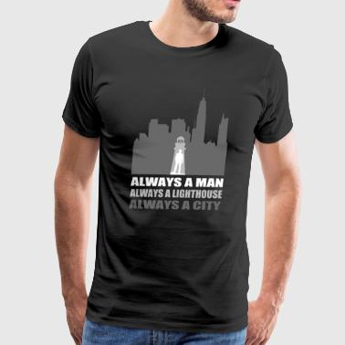 Always A Man Always A Lighthouse Always a City - Men's Premium T-Shirt