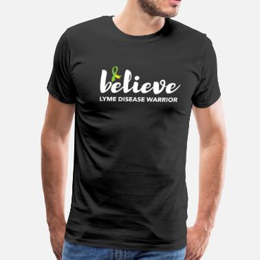 Lyme Disease Warrior BELIEVE. LYME DISEASE WARRIOR - Men's Premium T-Shirt