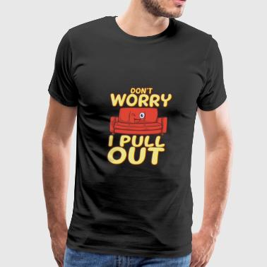Don't Worry I Pull Out - Couch Sleeper Sofa Pun - Men's Premium T-Shirt