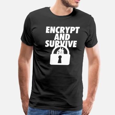 Encryption Encrypt and Survive - Men's Premium T-Shirt