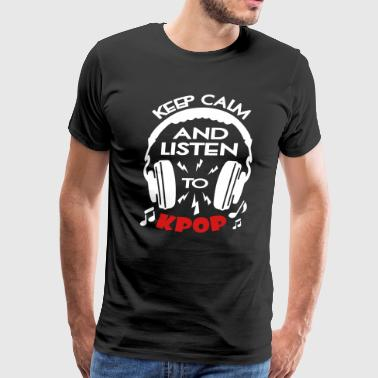 Keep Calm And Listen To Music Keep Calm And Listen To KPOP - Men's Premium T-Shirt