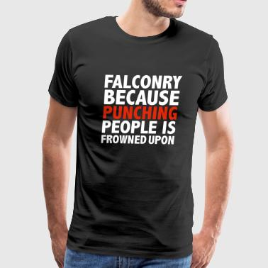 Falconry because punching people is frowned upon Falcons - Men's Premium T-Shirt