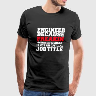 Engineer because Miracle Worker not a job title Engineering - Men's Premium T-Shirt