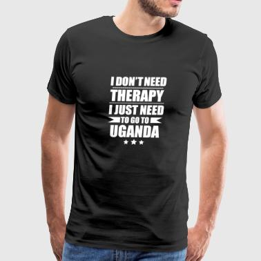 Don't Need Therapy Need to go to Uganda Vacation Wanderlust - Men's Premium T-Shirt