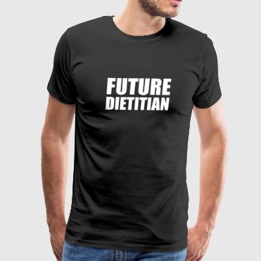 Future Dietitian Nutritionist College High School Graduate Graduation - Men's Premium T-Shirt