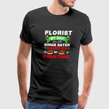 Florist by day Binge Eater by Christmas Xmas - Men's Premium T-Shirt