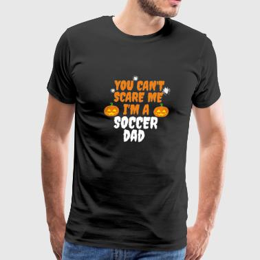 You can't scare me I'm a soccer dad Halloween - Men's Premium T-Shirt