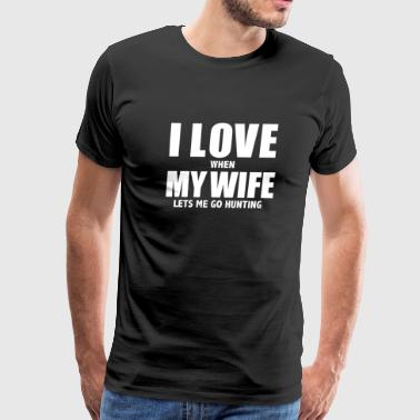 Love my wife when she lets me go hunting whipped hunt hunter - Men's Premium T-Shirt