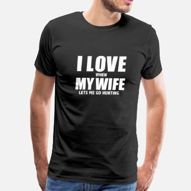 I Love It When My Wife Lets Me Go Cycling Love my wife when she lets me go hunting whipped hunt hunter - Men's Premium T-Shirt
