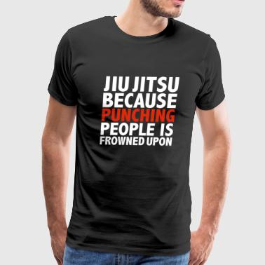 Jiu Jitsu because punching people is frowned upon - Men's Premium T-Shirt