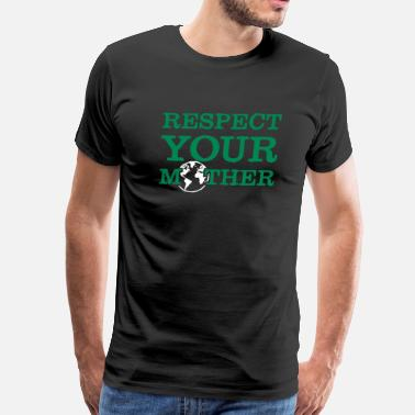 Respect Your Mother respect your mother - Men's Premium T-Shirt