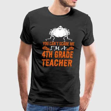 Cant You Cant Scare 4th Grade Teacher Ghost Halloween - Men's Premium T-Shirt