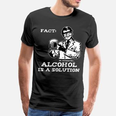 Drunkard Alcohol is a Solution in Chemistry - Men's Premium T-Shirt