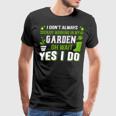 Crazy Plant Man I Don't Always Enjoy Working In My Garden T Shirt - Men's Premium T-Shirt