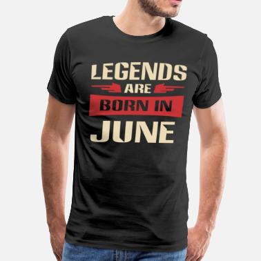 Born In June Legends are born in June shirt - Men's Premium T-Shirt