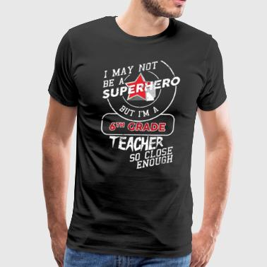 6th Grade 6th Grade Teacher Superhero - Men's Premium T-Shirt