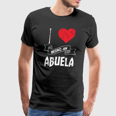 I Love Spanish I Love Being An Abuela Spanish - Men's Premium T-Shirt