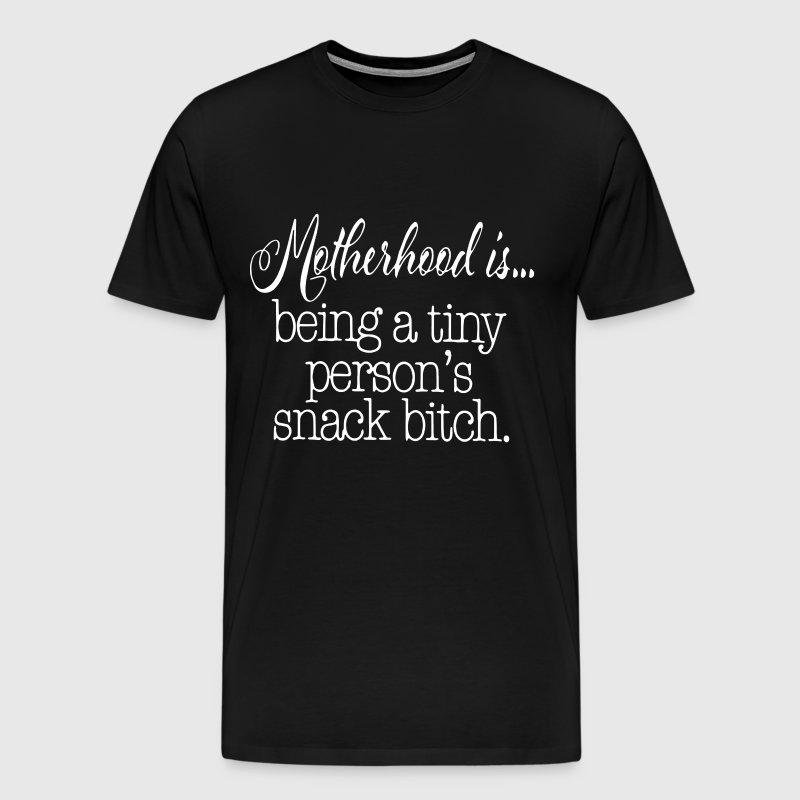 motherhood is being a tiny person's snack bitch - Men's Premium T-Shirt