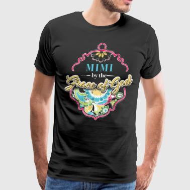 For Mimi Mimi By The Grace Of God Shirt Mimi Gift Ideas - Men's Premium T-Shirt