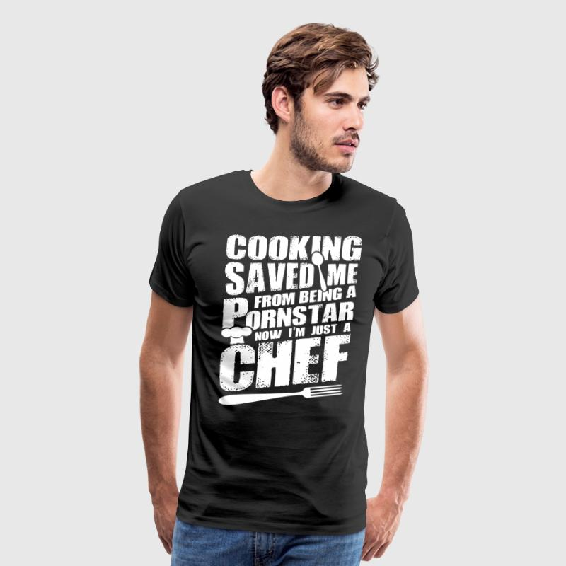 Cooking saved me from being a pornstar now i'm jus - Men's Premium T-Shirt