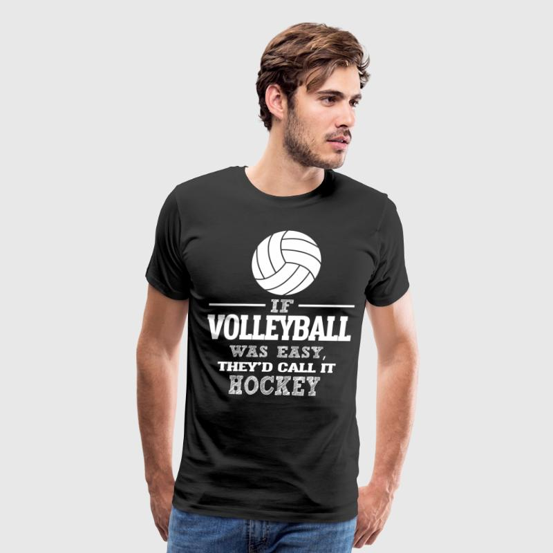 If Volleyball Was Easy, They'd Call It Hockey - Men's Premium T-Shirt