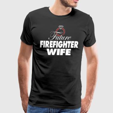 My Future Wife Future Firefighter Wife - Men's Premium T-Shirt
