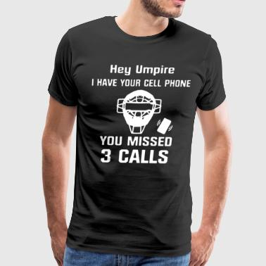 Hey umpire i have your cell phone you missed 3 cal - Men's Premium T-Shirt