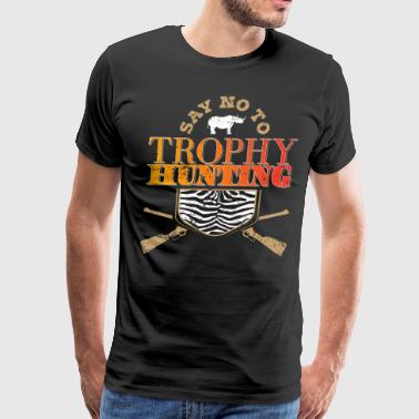 Ban Trophy Hunting Say No To Trophy Hunting - Men's Premium T-Shirt
