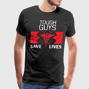 Tough Guys Save Lives Nurse - Men's Premium T-Shirt