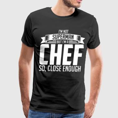 I'm not superman but i'm a chef so close enough - Men's Premium T-Shirt