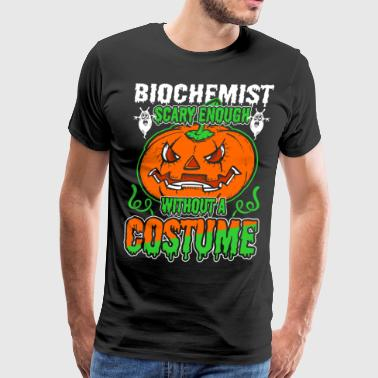 Biochemist Scary Enough Without A Costume - Men's Premium T-Shirt