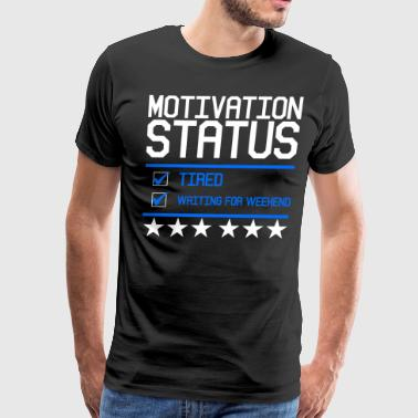 motivation status - tired, waiting for weekend - Men's Premium T-Shirt