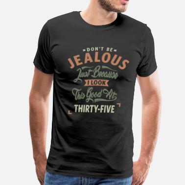 34 Years Old Birthday Jealous 35 - Men's Premium T-Shirt
