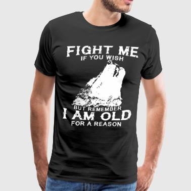 Fight me if you wish but remember i am old for a r - Men's Premium T-Shirt