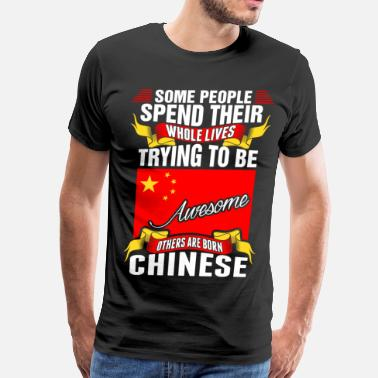 People Spend Whole Lives Awesome Chinese - Men's Premium T-Shirt