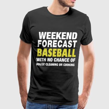WEEKEND FORECAST BASEBALL WITH NO CHANCE OF HOUSE - Men's Premium T-Shirt