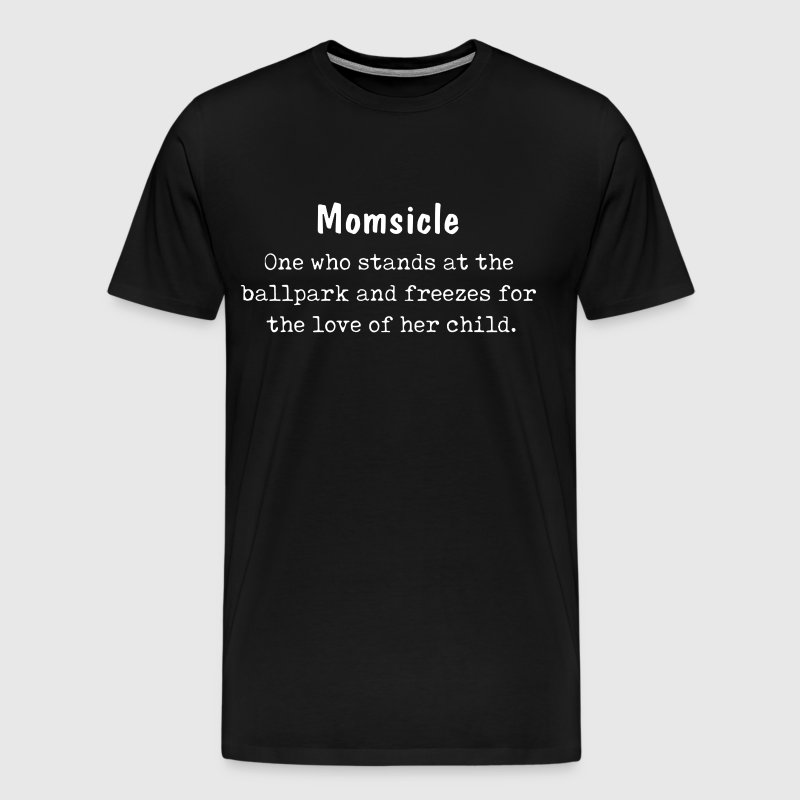 momsicle one who stands at the ballpark and freeze - Men's Premium T-Shirt