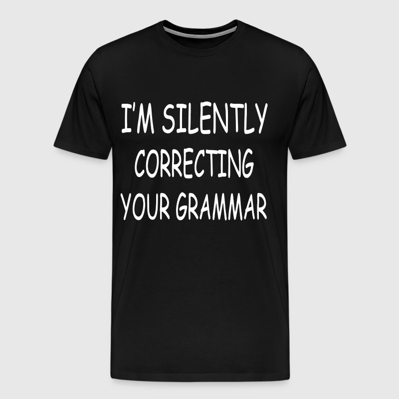 I m silently correcting your grammar - Men's Premium T-Shirt