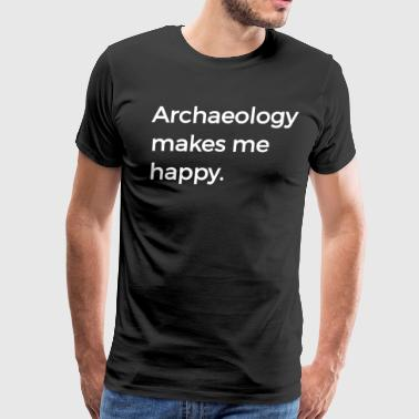 Archaeology Makes Me Happy Archaeology Puns History - Men's Premium T-Shirt