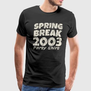 Spring Break Party Shirt 2003 Spring Break Vacation Retro - Men's Premium T-Shirt