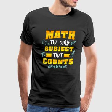 Math Count Teacher Math the only subject that counts - Nerd - Men's Premium T-Shirt