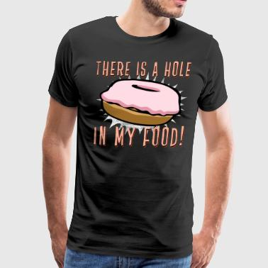 there's a hole in my food - Men's Premium T-Shirt